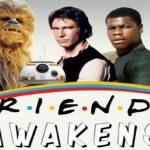 Star Wars: The Friends awakens!
